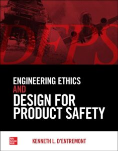 Engineering Ethics and Design for Product Safety (DFPS), Kenneth L. d'Entremont, 2021, McGraw-Hill, New York, NY